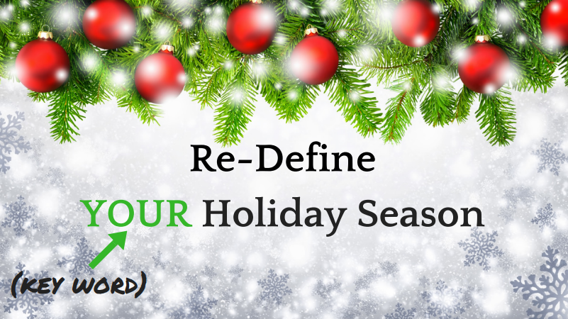 Holiday stress? Re-define YOUR holidays.